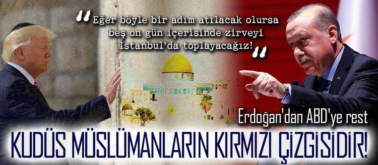Erdoğan'dan ABD'ye rest: Kudüs kırmızı çizgimiz!