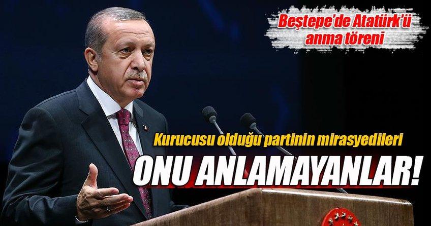 Cumhurbaşkanı Erdoğan: Onu anlamayanların başında mirasyedileri var