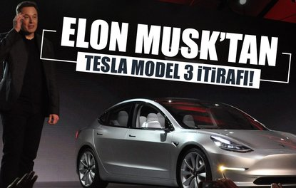 ELON MUSK'TAN TESLA MODEL 3 İTİRAFI!