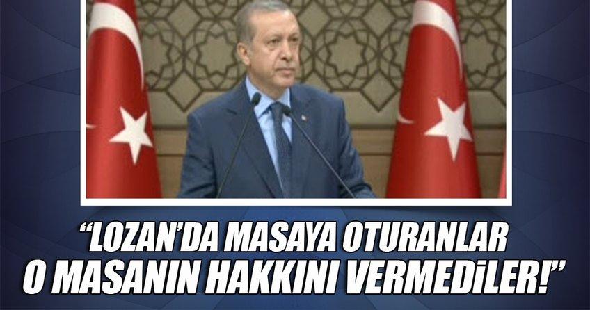 Cumhurbaşkanı Erdoğan: Lozan'da masaya oturanlar o masanın hakkını veremedi