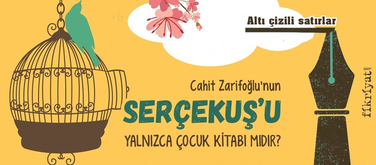 Altı çizili satırlar: Cahit Zarifoğlu'nun Serçekuş'u yalnızca çocuk kitabı mıdır?