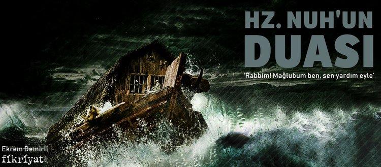 Hz. Nuh'un duası:'Rabbim! Mağlubum ben, sen yardım eyle.'