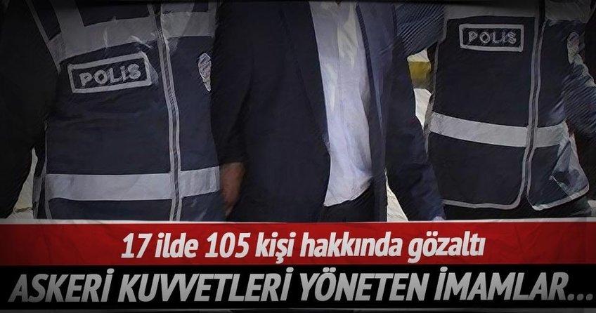 17 ilde 105 kişi hakkında gözaltı kararı verildi