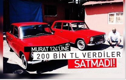 Murat 124üne 200 bin TL verdiler satmadı!