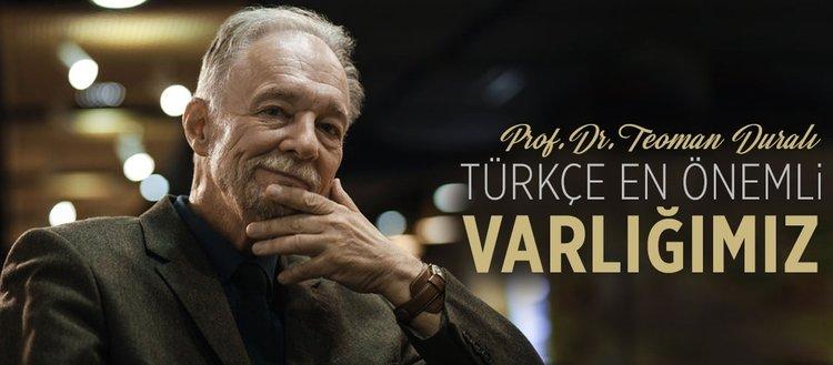 Teoman Duralı: Türkçe en önemli varlığımız