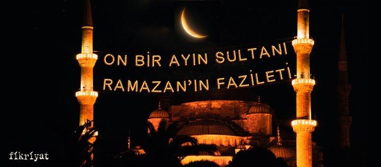 On bir ayın sultanı Ramazan'ın fazilet ve önemi