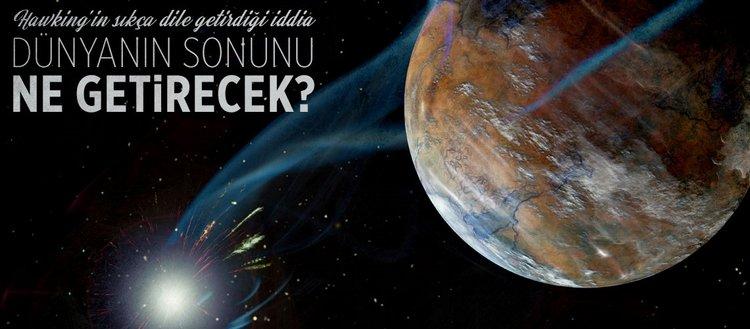 Hawking'e göre Dünya'nın sonunu ne getirecek?