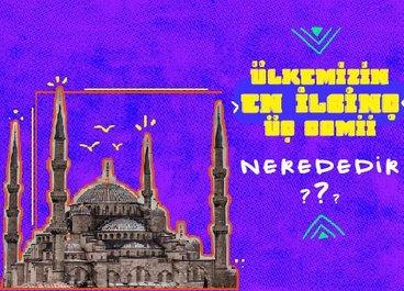 Ülkemizin En İlginç Üç Camii Nerededir?