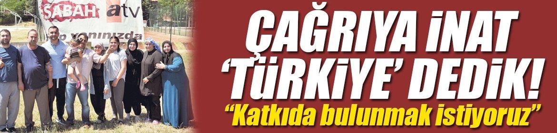 Çağrıya inat 'Türkiye' dedik