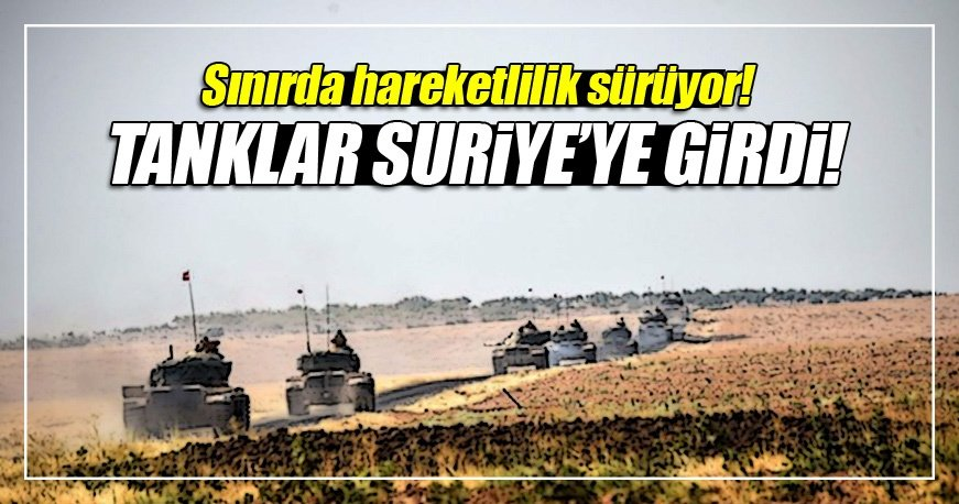 Tanklar ve iş makineleri Suriye'ye girdi