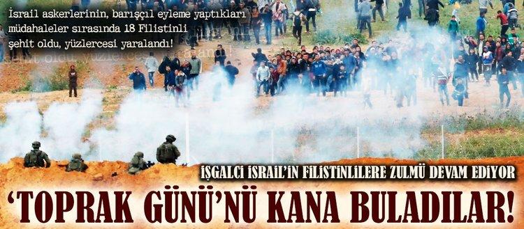 İşgalci İsrail, 'Toprak Günü'nü kana buladı!