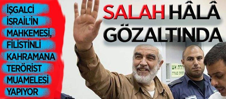 Filistin İslami Hareketi lideri Salah'ın gözaltı süresi yeniden uzatıldı
