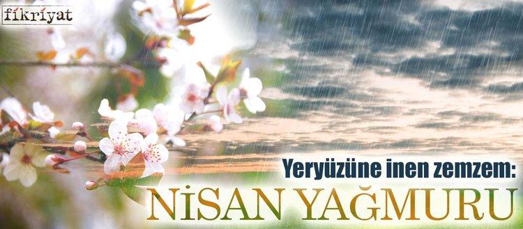 Yeryüzüne inen zemzem: Nisan yağmuru