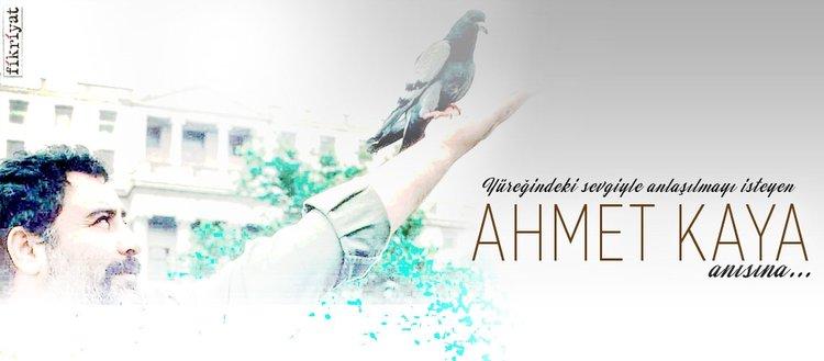 Yüreğindeki sevgiyle anlaşılmayı isteyen Ahmet Kaya anısına...