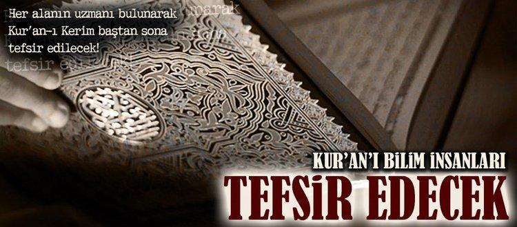 Kur'an'ı bilim insanları tefsir edecek