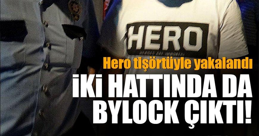 Hero tişörtüyle yakalanan şüphelinin 2 hattında da 'ByLock' çıktı