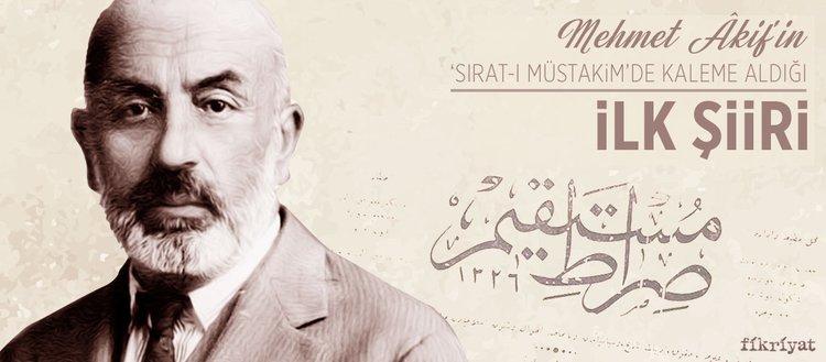 Mehmet Akif'in Sırat-ı Müstakim'de kaleme aldığı ilk şiiri