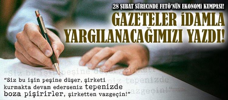 FETÖnün ekonomik kumpası: Gazeteler idamla yargılanacağımızı yazdı!