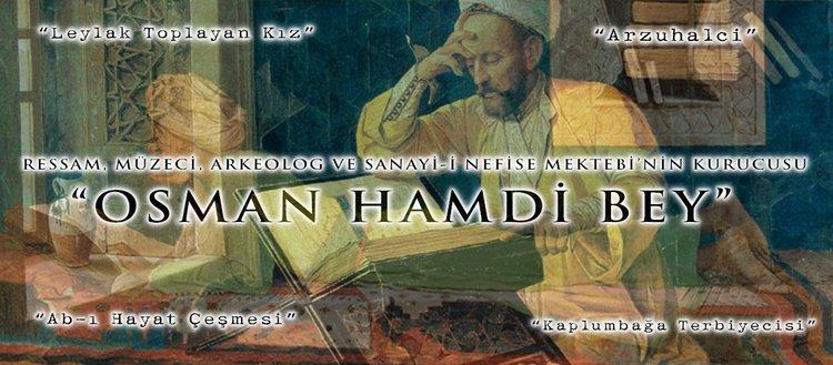 """Ressam, müzeci, arkeolog ve Sanayi-i Nefise Mektebi'nin kurucusu """"Osman Hamdi Bey"""""""