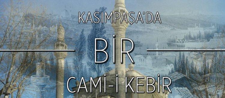 Kasımpaşa'da bir Cami-i Kebir