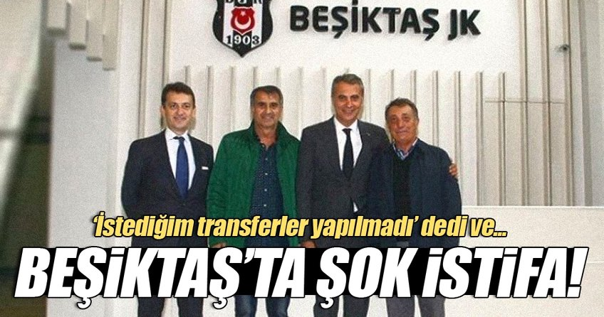 Beşiktaş'ta şok istifa kararı!