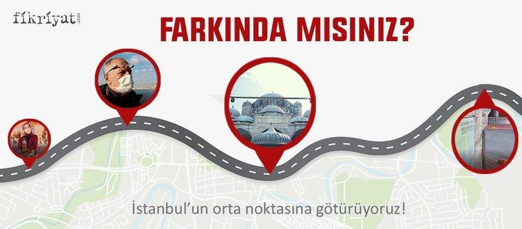 Farkında mısınız? - İstanbul'un orta noktasına götürüyoruz!