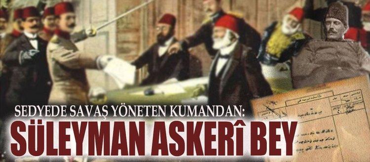 Sedyede savaş yöneten kumandan: Süleyman Askerî Bey