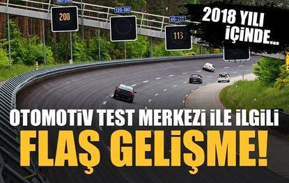 OTOMOTİV TEST MERKEZİ İLE İLGİLİ FLAŞ GELİŞME! 2018 YILI İÇİNDE...