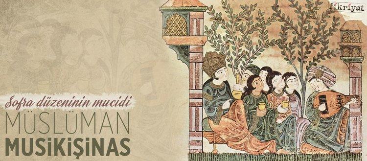 Sofra düzeninin mucidi Müslüman musikişinas
