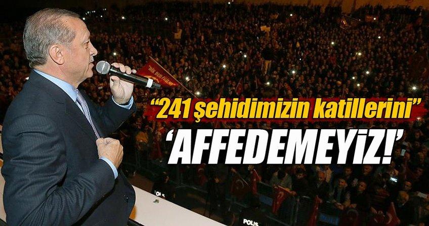 Cumhurbaşkanı Erdoğan: 241 şehidimizin katillerini affedemeyiz