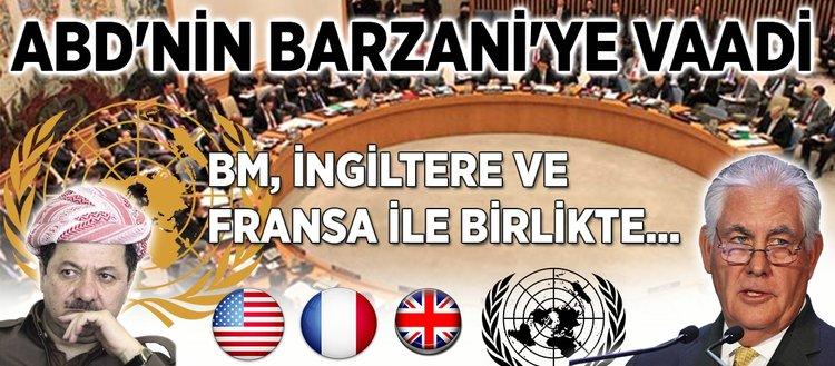 ABD'nin BM ve İngiltere ile birlikte Barzani'ye verdiği vaad deşifre oldu