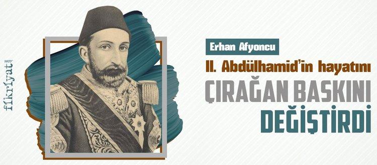 II. Abdülhamid'in hayatını Çırağan baskını değiştirdi