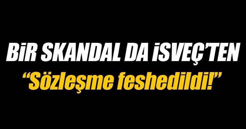 Bir skandal da İsveç'ten: Sözleşme feshedildi