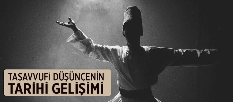 Tasavvufun tarihi gelişimi nedir? İslam'da tasavvufi düşüncenin tarihi gelişimi...