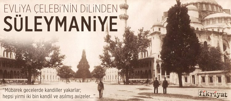 Evliya Çelebi'nin dilinden Süleymaniye Camii