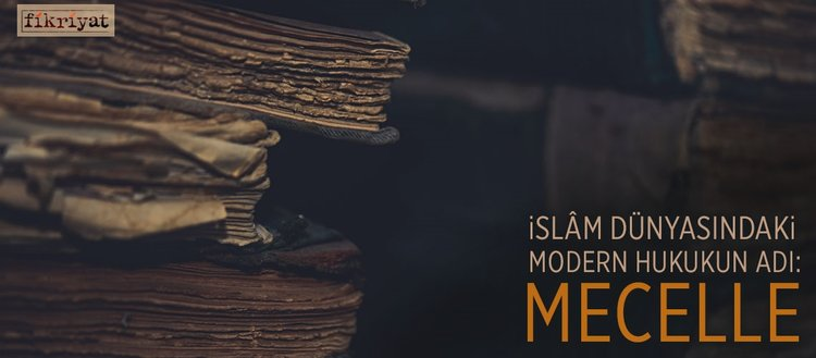 İslâm dünyasındaki modern hukukun adı : Mecelle