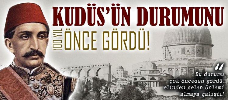 Abdülhamid Kudüs'ün durumunu 100 yıl önce gördü!