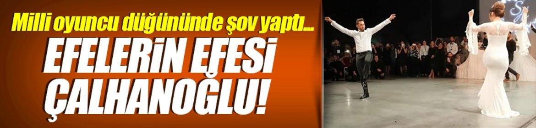 Efelerin efesi Çalhanoğlu