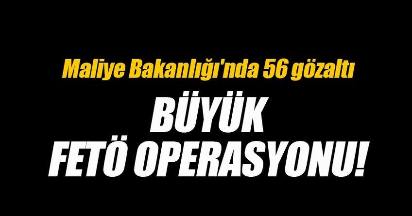 Maliye Bakanlığı'nda 56 FETÖ gözaltısı
