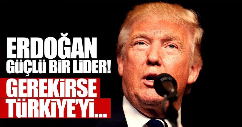 Trump: Erdoğan, ülkesiyle güçlü bir lider!
