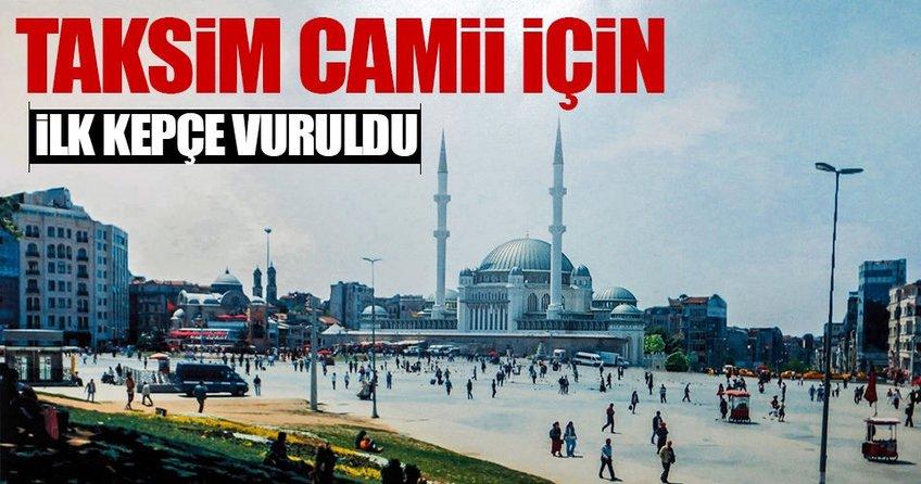 Taksim Camii için ilk kepçe vuruldu