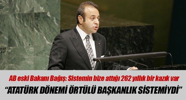 Egemen Bağış: Atatürk dönemi örtülü başkanlık sistemiydi