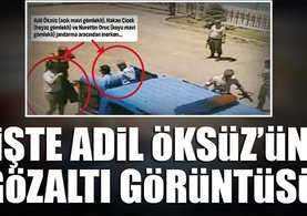 İşte Adil Öksüz'ün gözaltı görüntüsü