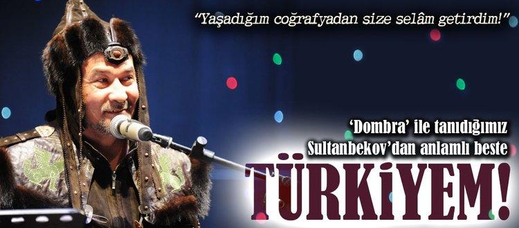Sultanbekovdan anlamlı beste: Türkiyem!