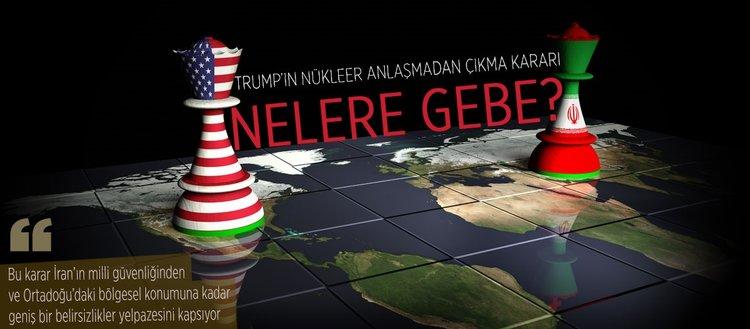 Trump'ın nükleer anlaşmadan çıkması nelere gebe?