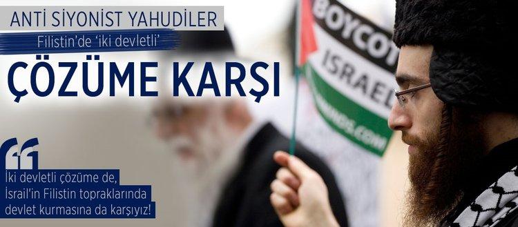Anti siyonist Yahudiler iki devletli çözüme karşı