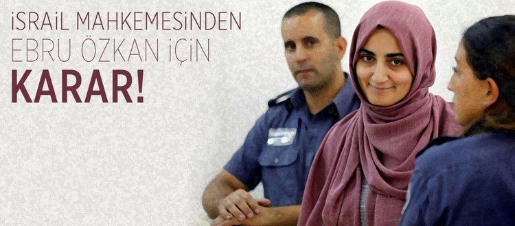 İsrail mahkemesinden Ebru Özkan davası için karar