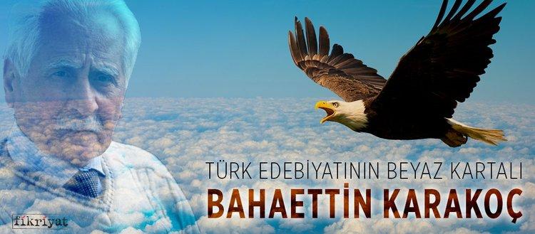 Türk edebiyatının 'Beyaz Kartal'ı: Bahaettin Karakoç(20 Ekim2018 )