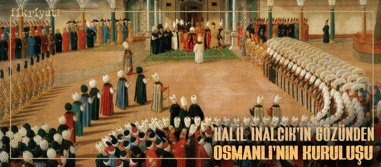 Halil İnalcık'ın gözünden Osmanlı'nın kuruluşu