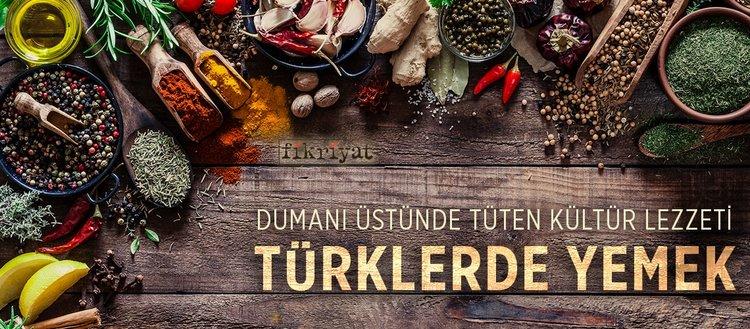 Dumanı üstünde tüten kültür lezzeti: Türklerde yemek